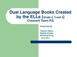 Dual Language Books Created by the ELLs ( Grade 2, 3 and 4 ) Crescent Town P.S