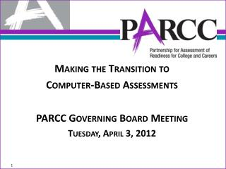 Making the Transition to  Computer -Based  Assessments PARCC Governing Board Meeting