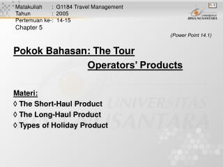 Pokok Bahasan: The Tour  Operators' Products  Materi:   The Short-Haul Product