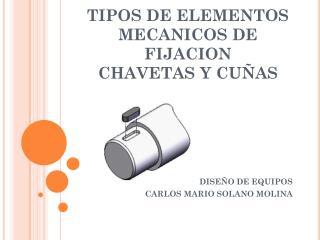TIPOS DE ELEMENTOS MECANICOS DE FIJACION  CHAVETAS Y CUÑAS