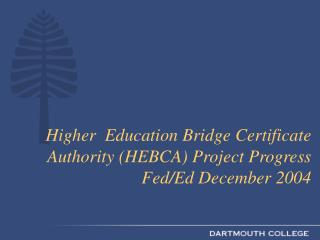 Higher  Education Bridge Certificate Authority (HEBCA) Project Progress Fed/Ed December 2004