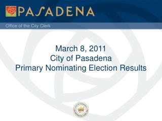 March 8, 2011 City of Pasadena Primary Nominating Election Results