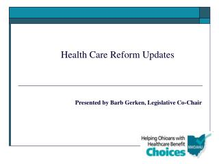 Health Care Reform Updates 		Presented by Barb Gerken, Legislative Co-Chair