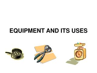 EQUIPMENT AND ITS USES