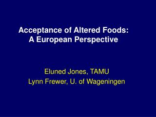 Acceptance of Altered Foods:  A European Perspective