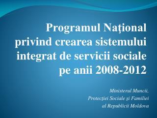 Programul Naţional privind crearea sistemului integrat de servicii sociale pe anii 2008-2012