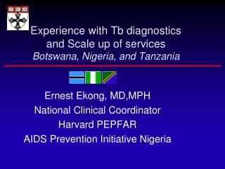 Experience with Tb diagnostics and Scale up of services Botswana, Nigeria, and Tanzania