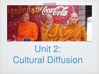 Unit 2: Cultural Diffusion