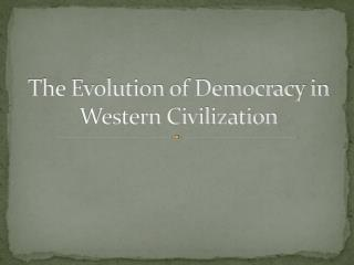 The Evolution of Democracy in Western Civilization