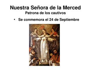 Nuestra Señora de la Merced Patrona de los cautivos