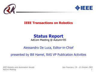 IEEE Transactions on Robotics Status Report AdCom Meeting @ Autumn'05