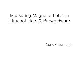 Measuring Magnetic fields in Ultracool stars & Brown dwarfs