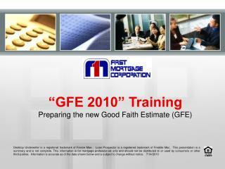 �GFE 2010� Training Preparing the new Good Faith Estimate (GFE)
