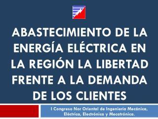 I Congreso Nor Oriental de Ingeniería Mecánica,  Eléctrica, Electrónica y Mecatrónica.