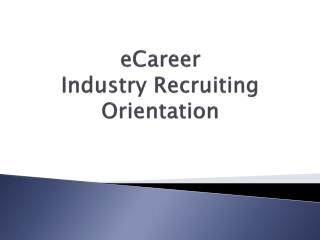 eCareer Industry Recruiting Orientation