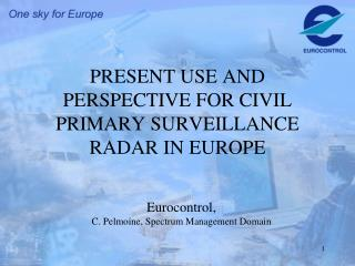 PRESENT USE AND PERSPECTIVE FOR CIVIL PRIMARY SURVEILLANCE RADAR IN EUROPE