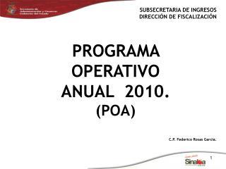 SUBSECRETARIA DE INGRESOS DIRECCIÓN DE FISCALIZACIÓN PROGRAMA  OPERATIVO  ANUAL  2010.  (POA)