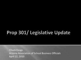 Prop 301/ Legislative Update