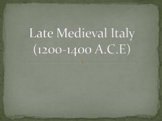 Late Medieval Italy (1200-1400 A.C.E)