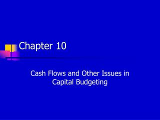 Cash Flows and Other Issues in Capital Budgeting