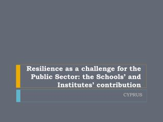Resilience as a challenge for the Public Sector: the Schools' and Institutes' contribution