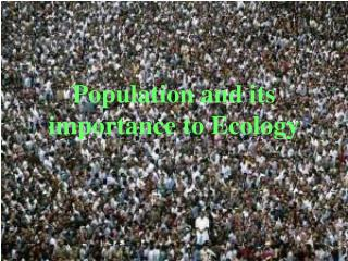 Population and its importance to Ecology