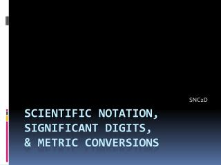 SCIENTIFIC NOTATION, SIGNIFICANT DIGITS, & METRIC CONVERSIONS