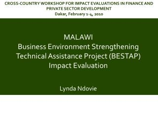 MALAWI Business Environment Strengthening Technical Assistance Project (BESTAP) Impact Evaluation
