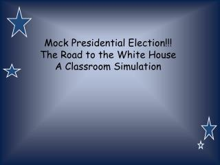 Mock Presidential Election!!! The Road to the White House A Classroom Simulation