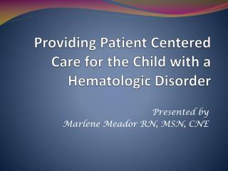 Providing Patient Centered Care for the Child with a Hematologic Disorder