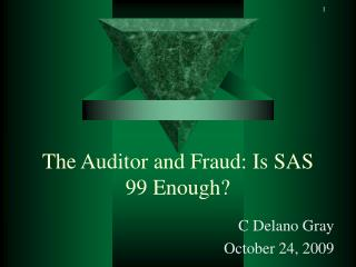 The Auditor and Fraud: Is SAS 99 Enough?