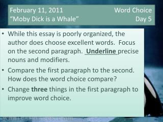 "February 11, 2011	    	              Word Choice ""Moby Dick is a Whale""			       Day 5"