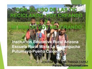 Institución Educativa Rural Arizona  Escuela Rural Mixta La Canangucha Putumayo-Puerto Caicedo