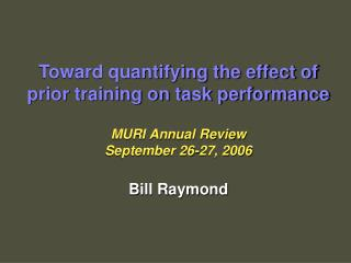 Toward quantifying the effect of prior training on task performance MURI Annual Review