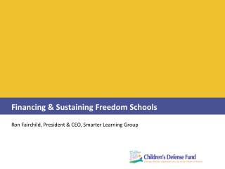 Financing & Sustaining Freedom Schools Ron Fairchild, President & CEO, Smarter Learning Group