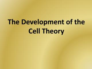 The Development of the  Cell Theory