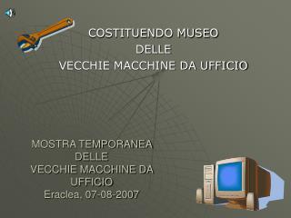 MOSTRA TEMPORANEA  DELLE  VECCHIE MACCHINE DA UFFICIO Eraclea, 07-08-2007