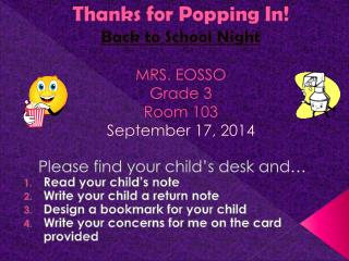 Thanks for Popping In! Back to School Night MRS. EOSSO Grade 3 Room 103 September 17, 2014