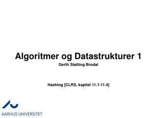 Algoritmer og Datastrukturer 1 Hashing [CLRS, kapitel 11.1-11.4 ]