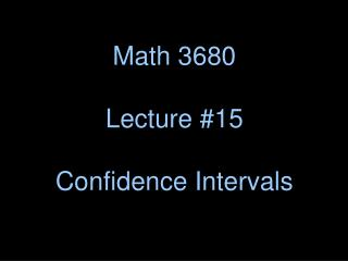 Math 3680 Lecture #15 Confidence Intervals