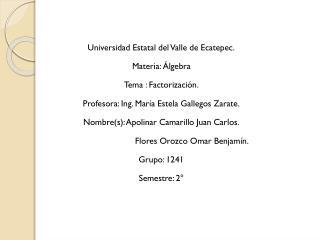 Universidad Estatal del Valle de Ecatepec. Materia: Álgebra Tema : Factorización.