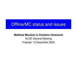 Offline/MC status and issues