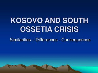 KOSOVO AND SOUTH OSSETIA CRISIS