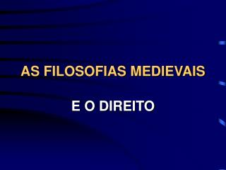 AS FILOSOFIAS MEDIEVAIS