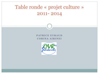 Table ronde « projet culture » 2011- 2014