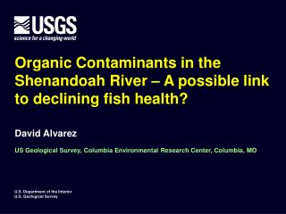 Organic Contaminants in the Shenandoah River – A possible link to declining fish health?