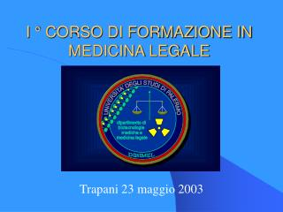 I   CORSO DI FORMAZIONE IN MEDICINA LEGALE