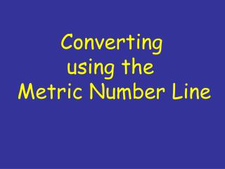 Converting         using the  Metric Number Line
