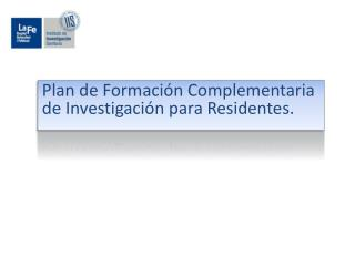 Plan de Formación Complementaria de Investigación para Residentes.
