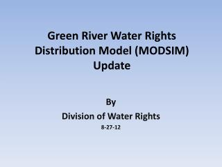 Green River Water Rights Distribution Model (MODSIM ) Update